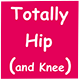 Totally Hip (and Knee)